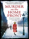 Murder on the Home Front (eBook): A True Story of Morgues, Murderers and Mysteries in the Blitz